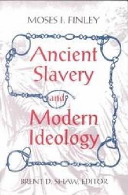 Ancient Slavery and Modern Ideology by Moses I. Finley