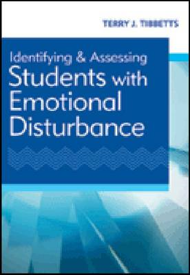 Identifying and Assessing Students with Emotional Disturbance by Terry J. Tibbetts