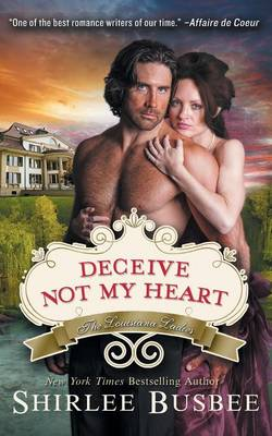 Deceive Not My Heart (the Louisiana Ladies Series, Book 1) by Shirlee Busbee