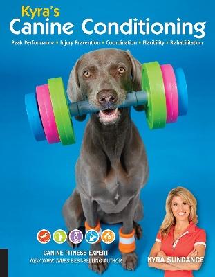 Kyra's Canine Conditioning: Peak Performance * Injury Prevention * Coordination * Flexibility * Rehabilitation by Kyra Sundance