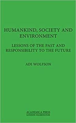 Humankind, Society, and the Environment: Lessons of the Past and Responsibility to the Future by Adi Wolfson