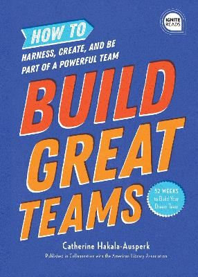 Build Great Teams: How to Harness, Create, and Be Part of a Powerful Team book