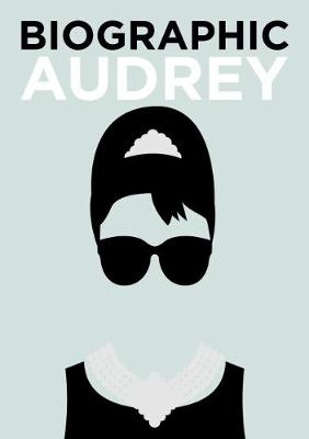 Biographic: Audrey: Great Lives in Graphic Form by Sophie Collins