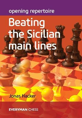 Opening Repertoire: Beating the Sicilian Main Lines by Jonas Hacker