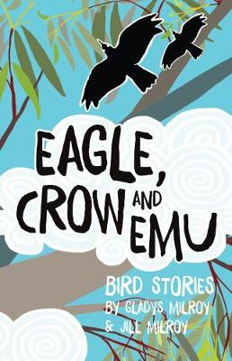 Eagle, Crow And Emu: Bird Stories book