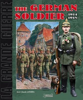The German Soldier 1914-1918 by Jean-Claude Laparra