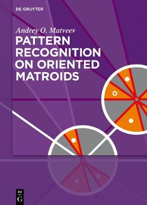 Pattern Recognition on Oriented Matroids by Andrey O. Matveev