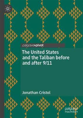 The United States and the Taliban before and after 9/11 by Jonathan Cristol