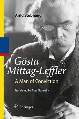 Goesta Mittag-Leffler: A Man of Conviction by Tiina Nunnally