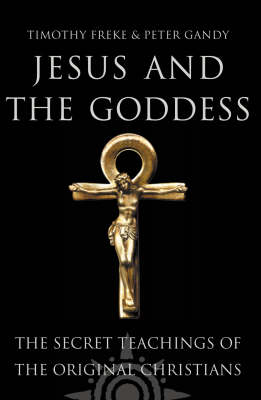 Jesus and the Goddess: The Secret Teachings of the Original Christians by Peter Gandy