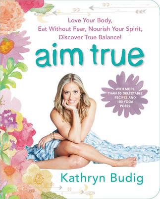 Aim True by Kathryn Budig