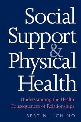 Social Support and Physical Health by Bert N. Uchino