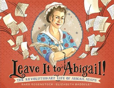 Leave It to Abigail!: The Revolutionary Life of Abigail Adams by Barb Rosenstock