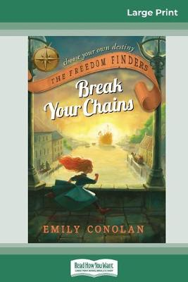 Break Your Chains: The Freedom Finders (16pt Large Print Edition) by Emily Conolan