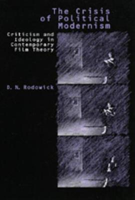 Crisis of Political Modernism by D. N. Rodowick