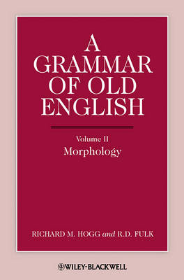 A A Grammar of Old English A Grammar of Old English, Volume 2 Morphology v. 2 by Richard M. Hogg