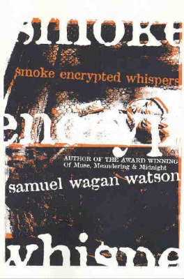 Smoke Encrypted Whispers by Samuel Wagan Watson