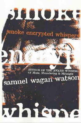 Smoke Encrypted Whispers by Samuel Wagan Watson