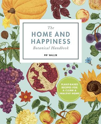 The Home And Happiness Botanical Handbook: Plant-Based Recipes for a Clean and Healthy Home by Pip Waller
