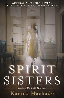 Spirit Sisters: The Ghost Files by Karina Machado