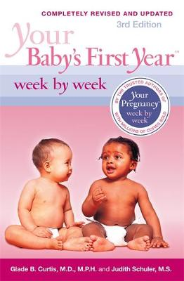 Your Baby's First Year Week by Week, 3rd Edition by Dr. Glade B. Curtis
