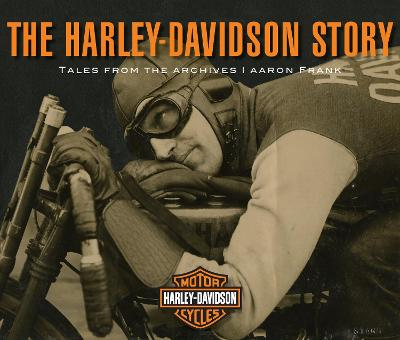 The Harley-Davidson Story: Tales from the Archives by Aaron Frank