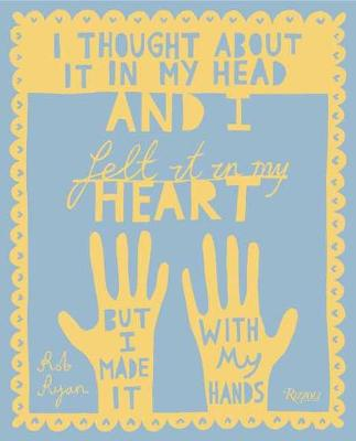 I Thought About It in My Head and I Felt It in My Heart but I Made It with My Hands book