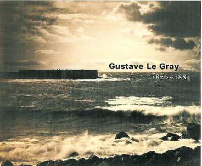 Gustave Le Gray - 1820-1884 by Sylvie Aubenas
