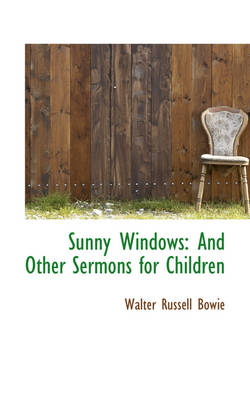 Sunny Windows: And Other Sermons for Children by Walter Russell Bowie