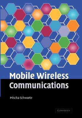 Mobile Wireless Communications by Mischa Schwartz
