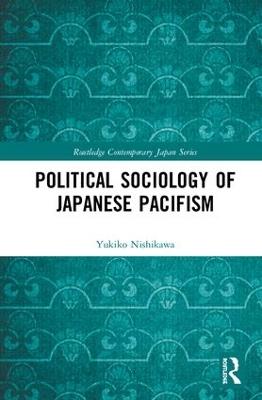 Political Sociology of Japanese Pacifism by Yukiko Nishikawa