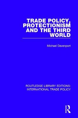 Trade Policy, Protectionism and the Third World book