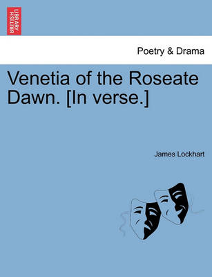 Venetia of the Roseate Dawn. [In Verse.] by James Lockhart