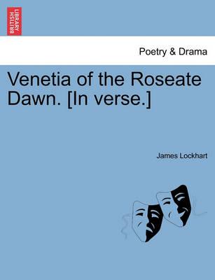 Venetia of the Roseate Dawn. [In Verse.] book
