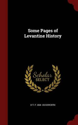 Some Pages of Levantine History by T. Duckworth