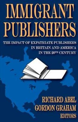 Immigrant Publishers by Richard Abel