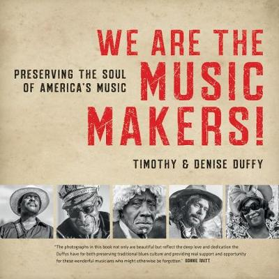 We Are the Music Makers!: Preserving the Soul of America's Music by Timothy Duffy