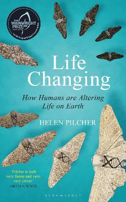 Life Changing: SHORTLISTED FOR THE WAINWRIGHT PRIZE FOR WRITING ON GLOBAL CONSERVATION by Helen Pilcher