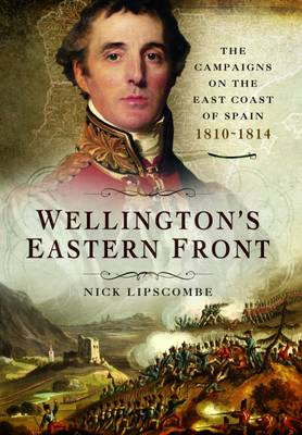 Wellington's Eastern Front by Nick Lipscombe