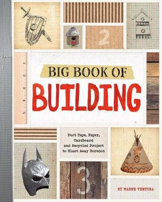 Big Book of Building: Duct Tape, Paper, Cardboard, and Recycled Projects to Blast Away Boredom by ,Marne Ventura