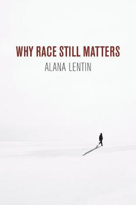 Why Race Still Matters by Alana Lentin