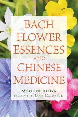 Bach Flower Essences and Chinese Medicine by Pablo Noriega