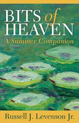 Bits of Heaven: A Summer Companion by Russell J. Levenson, Jr.