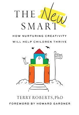 The New Smart: How Nurturing Creativity Will Help Children Thrive by Terry Roberts