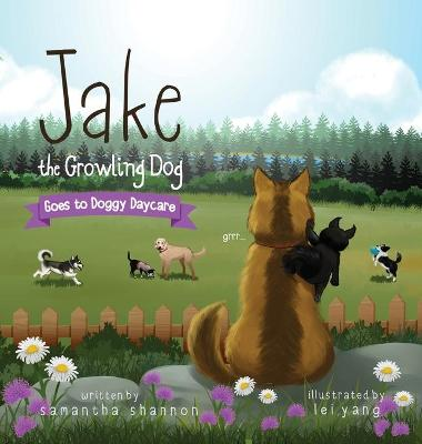 Jake the Growling Dog Goes to Doggy Daycare: A Children's Book about Trying New Things, Friendship, Finding Comfort, and Kindness by Samantha Shannon