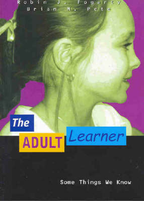The Adult Learner: Some Things We Know by Robin J. Fogarty