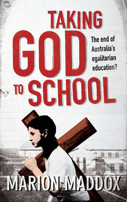 Taking God to School by Marion Maddox
