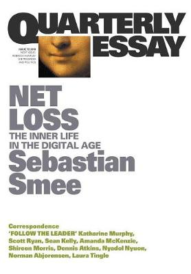 Net Loss: The Inner Life in the Digital Age: Quarterly Essay 72 by Sebastian Smee