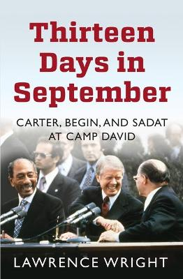 Thirteen Days in September: The Dramatic Story of the Struggle for Peace in the Middle East by Lawrence Wright