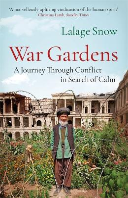 War Gardens: A Journey Through Conflict in Search of Calm by Lalage Snow